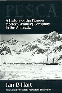 Pesca - A History Of The Pioneer Modern Whaling Company In The Antarctic